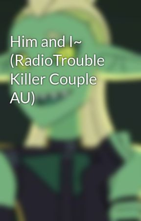 Him and I~ (RadioTrouble Killer Couple AU) by Chaotic-Drabbles
