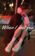 When I met you by loveismypassword