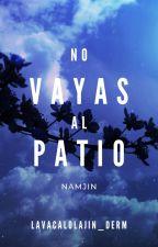 No vayas al patio by Lavacalolajin_deRM