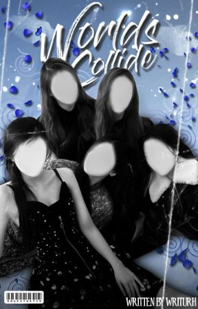 worlds collide › girlgroup fanfic. by writurh