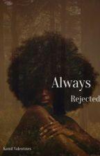 Always Rejected by itsjustmekami
