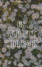 As Sunlight Strikes Us by fairytinkernelle