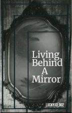 Living behind a mirror (not a horror) by Lucky13_002