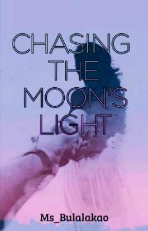 CHASING THE MOON'S LIGHT (U.S#1) by Ms_Bulalakao