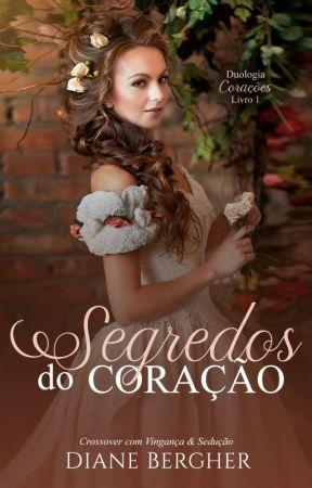 Segredos do Coração - Duologia Corações - 02 *CURTA PASSAGEM PELO WATTPAD* by Diane_Bergher