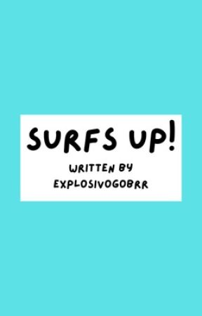 surfs up! by explosivogobrr