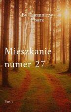 Mieszkanie numer 27 by tajemniczy_pisarz123