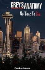Grey's Anatomy - No Time To Die by FemkeJoanna