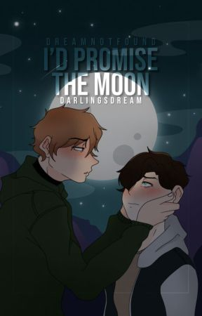 I'd Promise The Moon • DreamNotFound by darlingsdream