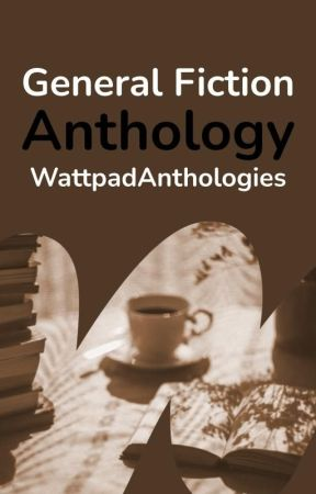 General Fiction Anthology by WattpadAnthologies