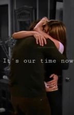 It's our time now  by LovelyrachelxRoss