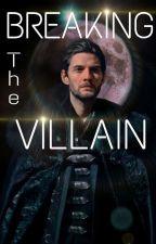 Breaking The Villain  by NightAtThePalace