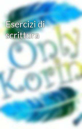 Esercizi di scrittura by Onlykorine