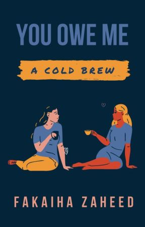 You Owe Me A Cold Brew by IvoryStarr