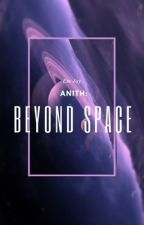 Anith: Beyond Space (18+) by emjaywrites