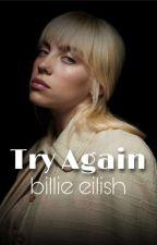 Try Again//Billie Eilish by billie_eilishs_takis