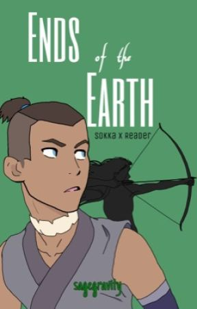 Ends of the Earth (Sokka x Reader) by sagegravity