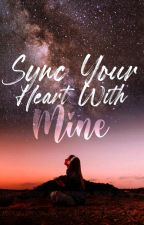 Sync Your Heart With Mine by GhayleAngel