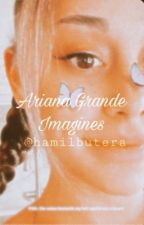 Ariana Grande Imagines gxg by hamilbutera