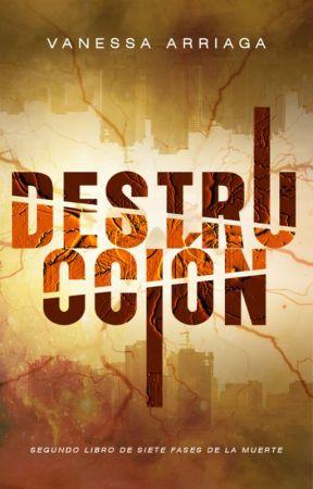 Destrucción |Libro #2 de Siete fases de la muerte| by Vanessa_11Arriaga