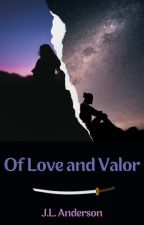 Of Love and Valor by JLAnderson0713