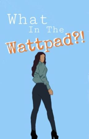 What in the Wattpad?! by Nyxvibez