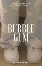 bubble gum by vanshyro