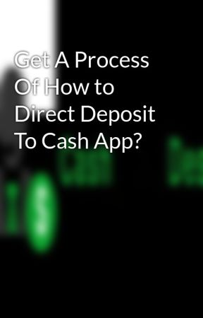 Get A Process Of How to Direct Deposit To Cash App? by cashappdesks