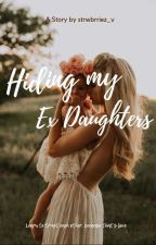 Hiding My Ex Daughter by strwbrriez_v