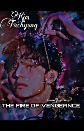 THE FIRE OF VENGEANCE by itsmearmywithbts