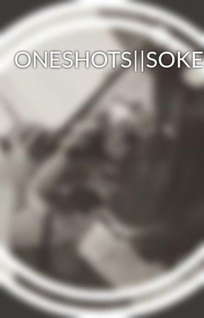 ONESHOTS  SOKEEFE by bunnies2020