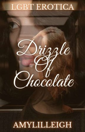 Drizzle Of Chocolate by Amylilleigh