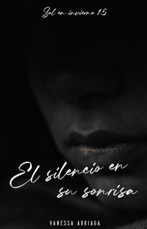 El silencio en su sonrisa by Vanessa_11Arriaga