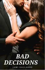 BAD DECISIONS (BAD #3) by Jami1012