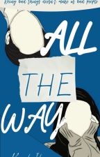 All the way by idunnuwrites