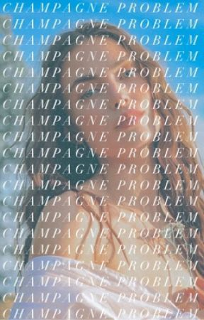 CHAMPAGNE PROBLEM | BEN CHILLWELL by thesocialawkward