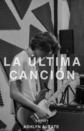 La Última Canción [#1] by AshlynAlzate