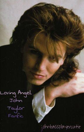 Loving Angel - John Taylor fanfic ♡ by johnbassplayercutie
