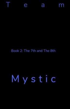 Team Mystic Book 2: The 7th and The 8th by ZTC090908