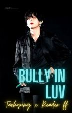 BULLY IN LUV | Taehyung x Reader ff by Minjixwq