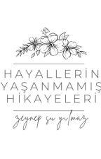 HAYALLERİN YAŞANMAMIŞ HİKAYELERİ by Zeysuylmzzz