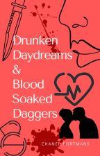 Drunken Daydreams and Blood soaked Daggers by ChanelPortman