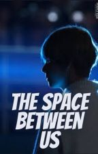 The Space Between Us / Kim Taehyung / BTS V FF by WriterGirl2309477