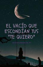"""El Vacío Que Escondían Tus """"Te Quiero"""" by alma_perdida_1D"""