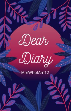 Dear Diary by IAmWhoIAm12