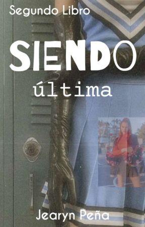 Siendo Última © [Siendo #2] by Jeampg29