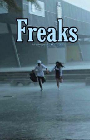Freaks | dreamwastaken x oc  by xlucysbooksx