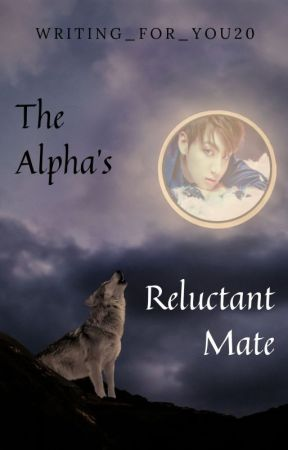 The Alpha's Reluctant Mate: A BTS FF by Writing_For_You20