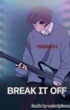 Break It Off by melodyfoundthem