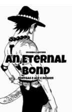 An Eternal Bond | Portgas D. Ace x Female Reader by InvisibleLantern